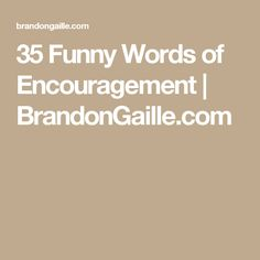 35 Funny Words of Encouragement | BrandonGaille.com
