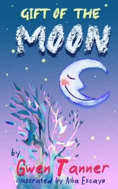 Gift of the Moon (Children's Animal Books for Ages 4-8) by Gwen Tanner, http://www.amazon.com/dp/B00C14XDL6/ref=cm_sw_r_pi_dp_mdVHrb0D3534Q