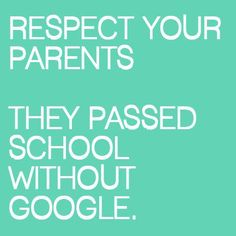 Respect your parents. They passed school without Google. #Funny #Quotes