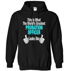 This is What the worlds Greatest PROBATION OFFICER Look T Shirt, Hoodie, Sweatshirt