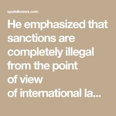 He emphasized that sanctions are completely illegal fromthe point ofview ofinternational law and violate World Trade Organization (WTO) norms. Moscow will never agree totrans-border nature ofthe US legislation which breaks international law, Putin added.