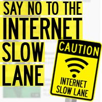 They're creating an Internet slow lane - Petition**