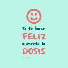 Si te hace feliz aumenta la dosis.  @Candidman     #Frases Candidman Felicidad Feliz Motivación @candidman
