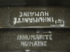 """Inhumanité Humaine"" - Street Art"