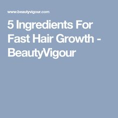 5 Ingredients For Fast Hair Growth - BeautyVigour
