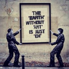 The 'Earth' without 'Art' is just 'Eh' ...