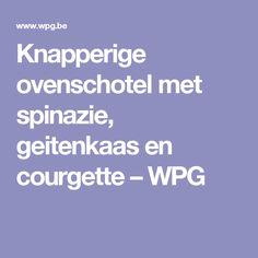 Knapperige ovenschotel met spinazie, geitenkaas en courgette – WPG