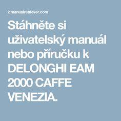 Stáhněte si uživatelský manuál nebo příručku k DELONGHI EAM 2000 CAFFE VENEZIA.