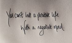 """You can't live a positive life with a negative mind."""