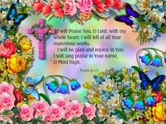 Psalm 9:1-2.  With my whole heart...I praise You Lord!