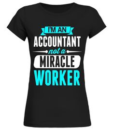 Im An Accountant Not A Miracle Worker Funny T-Shirt