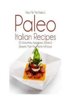 Pass Me The Paleo's Paleo Italian Recipes: 25 Smoothies, Appetizers, Dishes and Desserts That Your Family Will Love -- Check out this great product.
