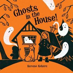 Ghosts in the House! by Kazuno Kohara  Wonderful, graphic illos that look like woodcuts. It's strange, but playful.