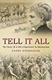 Tell it All A Woman's Life in Polygamy by Fanny Stenhouse (Author) Harriet Beecher Stowe (Preface) US Harriet Beecher Stowe, Biographies, Women Life, Social Science, Memoirs, Kindle, Ebooks, Politics, Author