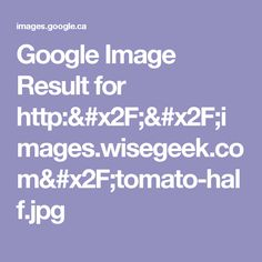 Google Image Result for http://images.wisegeek.com/tomato-half.jpg