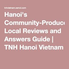 Hanoi's Community-Produced Local Reviews and Answers Guide | TNH Hanoi Vietnam