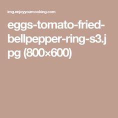 eggs-tomato-fried-bellpepper-ring-s3.jpg (800×600)