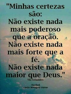 """""""What I am sure about is: There isn't anything more powerful than prayer. There isn't anything stronger than faith. There isn't anything greater than God"""" Portuguese Quotes, Jesus Freak, Gods Love, Texts, Prayers, Love You, Inspirational Quotes, Wisdom, Faith"""
