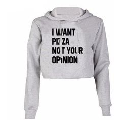 I WANT PIZZA NOT YOUR OPINION CROPPED HOODIE ($15) ❤ liked on Polyvore featuring tops, hoodies, cropped hoodie, hooded sweatshirt, hoodie top, cut-out crop tops and hooded pullover