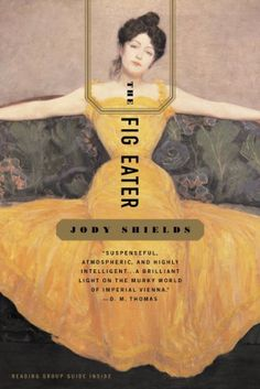 The Fig Eater: A Novel by Jody Sheilds : August 2001