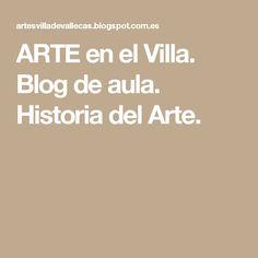 ARTE en el Villa. Blog de aula.  Historia del Arte. Blog, Art History, Classroom, Blogging