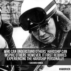 """""""Who can understand others' hardship can inspire others. However, it first requires experiencing the hardship personally. Honda Bikes, Honda Motorcycles, Soichiro Honda, Motivational Thoughts, Inspirational, Creative Workshop, Empowering Quotes, Visual Communication, Inspire Others"""