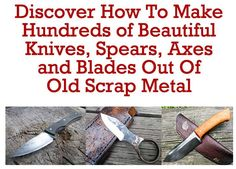 Amazing knife making lessons show you how to use scrap metal to make knives, spears and other awesome blades! #survivallife   survivallife.com