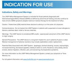 Indications, Safety and Warnings from LINXforLife.com. (www.linxforlife.com. GERD. Acid Reflux. Heartburn. GERD Treatments. Acid Reflux Relief. LINX. LINX Reflux Management System.)