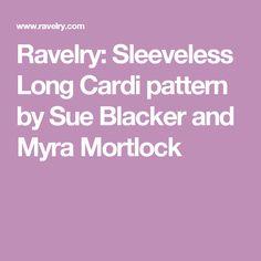 Ravelry: Sleeveless Long Cardi pattern by Sue Blacker and Myra Mortlock
