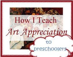 Living and Learning at Home: How I Teach Art Appreciatioin to Classical Preschoolers