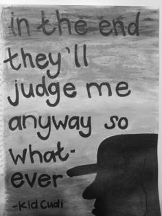 In the end they'll judge me anyway so what-ever | Anonymous ART of Revolution