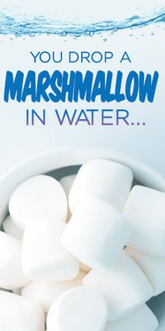 You Drop A Marshmallow In Water� Looks So Good
