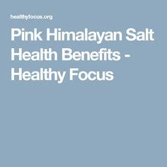 Pink Himalayan Salt Health Benefits - Healthy Focus