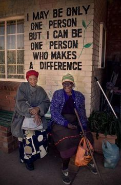 """""""I may be only one person but I can be one person who makes a difference."""""""