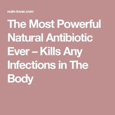 The Most Powerful Natural Antibiotic Ever – Kills Any Infections in The Body