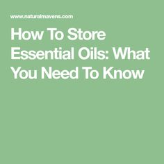 How To Store Essential Oils: What You Need To Know