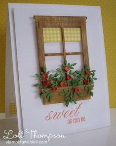 Sweet as can be by Loll Thompson - Cards and Paper Crafts at Splitcoaststampers, used balsa wood for window