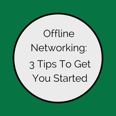 Offline Networking: 3 Tips To Get You Started  #networking