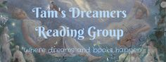 ~~~Tam's Dreamers Reading Group~~~  So pleased to announce my reading group is now up and running!!!   To find out more information plus the link to join, see below.  https://thedreambook.wordpress.com/2017/07/15/tams-dreamers-reading-group-now-open/