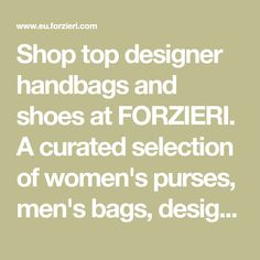 Shop top designer handbags and shoes at FORZIERI. A curated selection of women's purses, men's bags, designer shoes, jewelry and fashion accessories from the best luxury brands