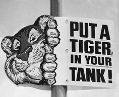 Esso, tiger in you tank! Back in the '60s they gave away a tiger tail with fill-up. I had it tied to my bike for years!