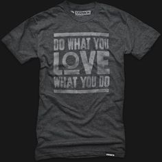 Do what you love, love what you do #tshirt