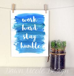 Modern Calligraphy Quote - Work Hard Stay Humble - Inspirational quote with watercolor background - Home Decor