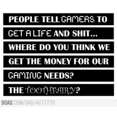 Exactly, gamers have needs to meet.