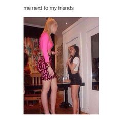 """""""I don't feel weird at all when I stand next to my short friends."""" 