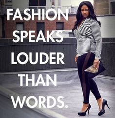 """Fashion speaks louder than words."" #fashion #plus size #fun"