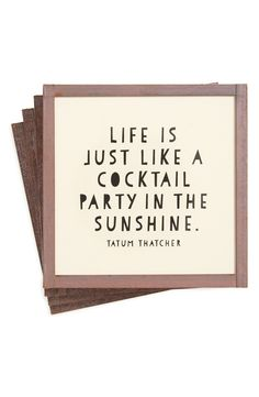 """Life is just like a cocktail party in the sunshine."" 