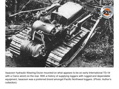 Isaacson Klearing dozer mounted on what appears to be an International with a Carco winch on its rear. With a history of supplying rugged and dependable gear Isaacson was a preferred brand among Pacific Northwest loggers. Steam Boiler, Tractor Attachments, Pacific Northwest, North West, Tractors, Trust, Monster Trucks, Construction, History