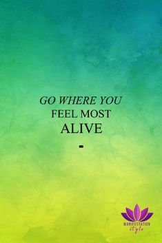 Go where you fell most alive - ManifestationStyle.com - #positivequotes #quotes #inspirationalquotes #creativequotes