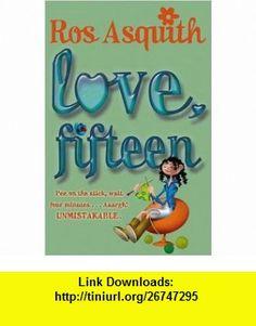 Love, Fifteen (9780552147774) Ros Asquith , ISBN-10: 055214777X  , ISBN-13: 978-0552147774 ,  , tutorials , pdf , ebook , torrent , downloads , rapidshare , filesonic , hotfile , megaupload , fileserve